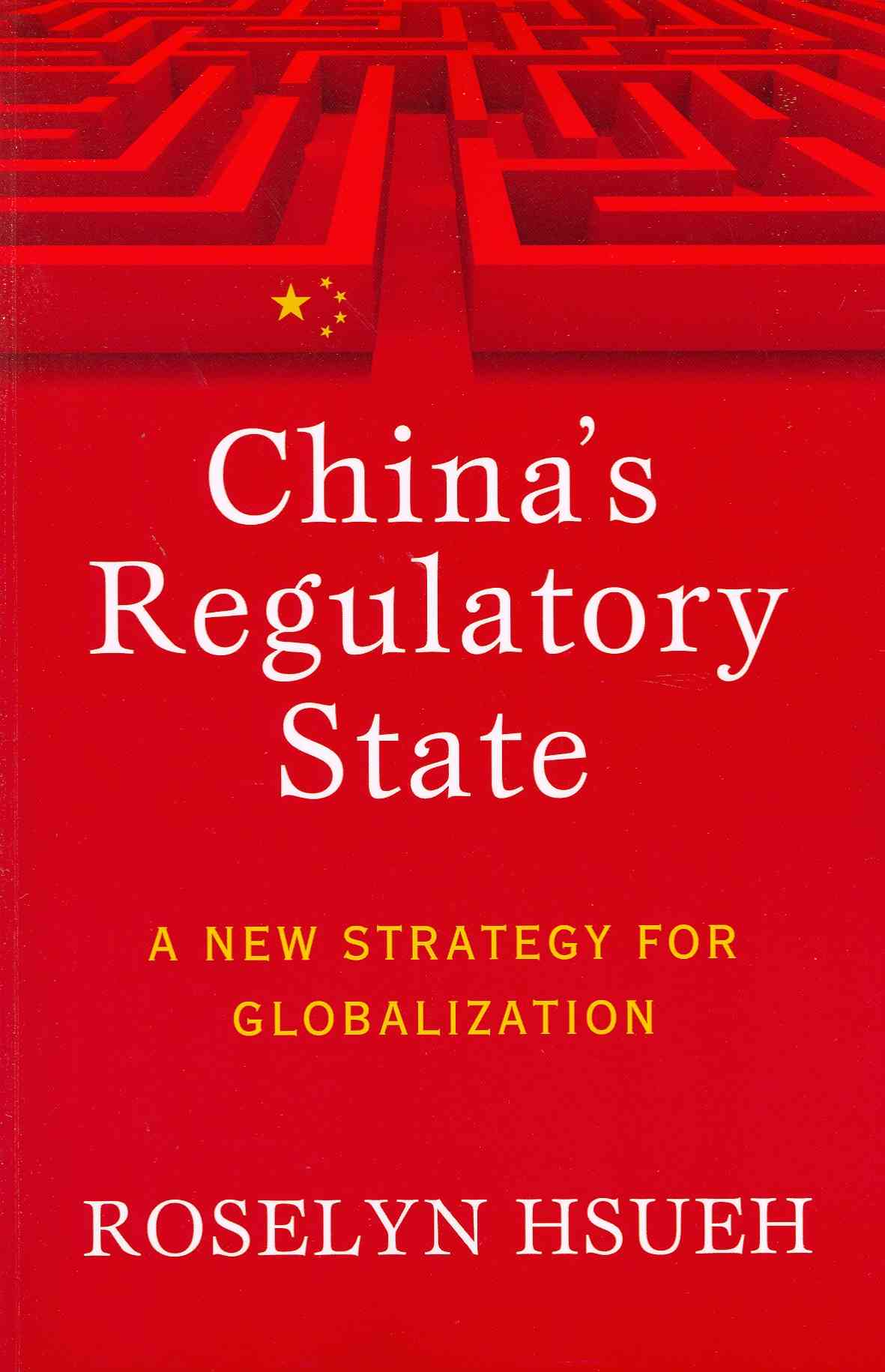 China's Regulatory State By Hsueh, Roselyn