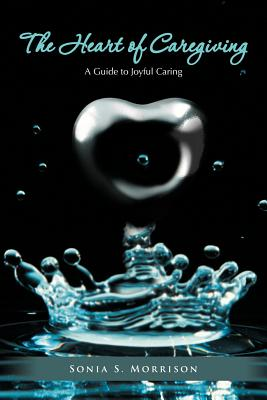 The Heart of Caregiving By Morrison, Sonia S.